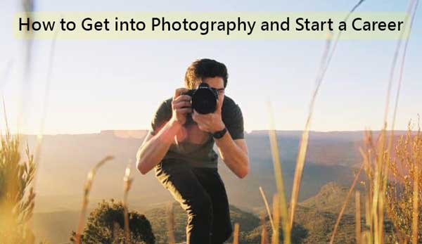 How to Get into Photography and Start a Career