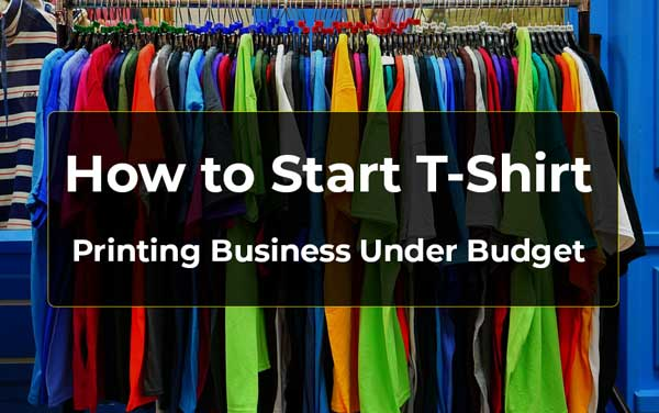 How to Start T-Shirt Printing Business