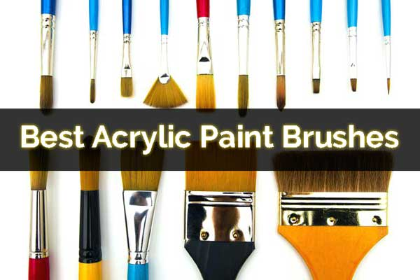 Best Acrylic Paint Brushes