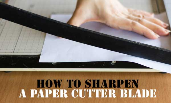 How to Sharpen a Paper Cutter Blade