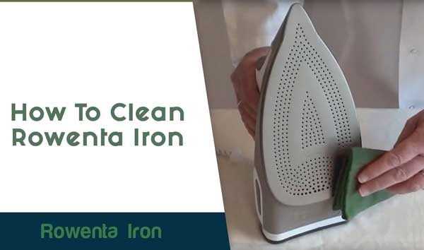 How To Clean Rowenta Iron