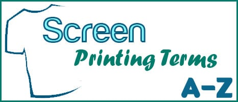 Screen Printing Terms A-Z