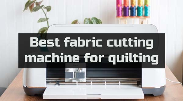 best fabric cutting machine for quilting